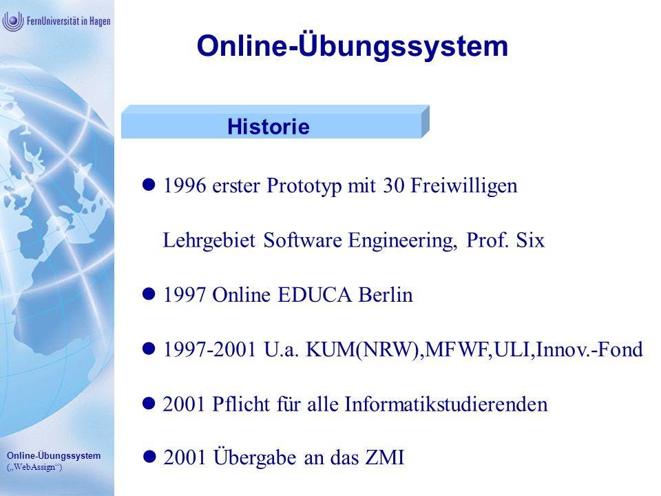 Online-Übungssystem (WebAssign) Online-Übungssystem Historie 1996 erster Prototyp mit 30 Freiwilligen Lehrgebiet Software Engineering, Prof. Six 1997