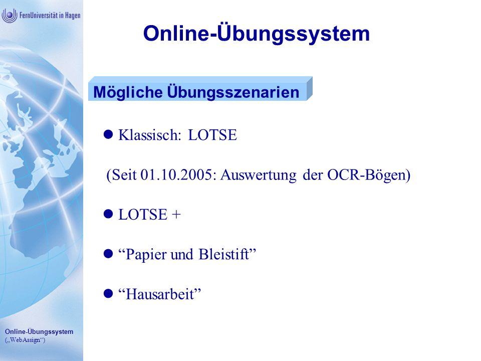 Online-Übungssystem (WebAssign) Online-Übungssystem Mögliche Übungsszenarien Klassisch: LOTSE (Seit 01.10.2005: Auswertung der OCR-Bögen) LOTSE + Papi