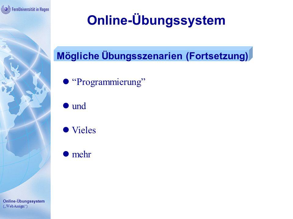 Online-Übungssystem (WebAssign) Online-Übungssystem Mögliche Übungsszenarien (Fortsetzung) Programmierung und Vieles mehr