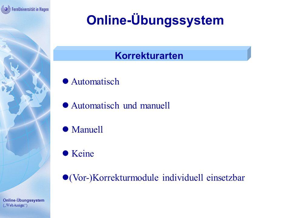 Online-Übungssystem (WebAssign) Online-Übungssystem Korrekturarten Automatisch Automatisch und manuell Manuell Keine (Vor-)Korrekturmodule individuell