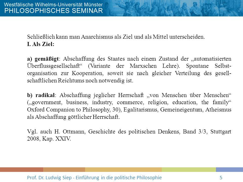 Prof. Dr. Ludwig Siep - Einführung in die politische Philosophie5 Schließlich kann man Anarchismus als Ziel und als Mittel unterscheiden. I. Als Ziel: