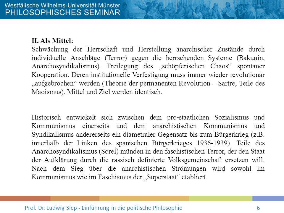 Prof. Dr. Ludwig Siep - Einführung in die politische Philosophie6 II. Als Mittel: Schwächung der Herrschaft und Herstellung anarchischer Zustände durc