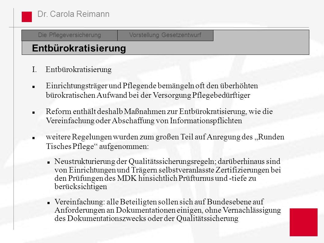 Dr. Carola Reimann I. Entbürokratisierung Einrichtungsträger und Pflegende bemängeln oft den überhöhten bürokratischen Aufwand bei der Versorgung Pfle