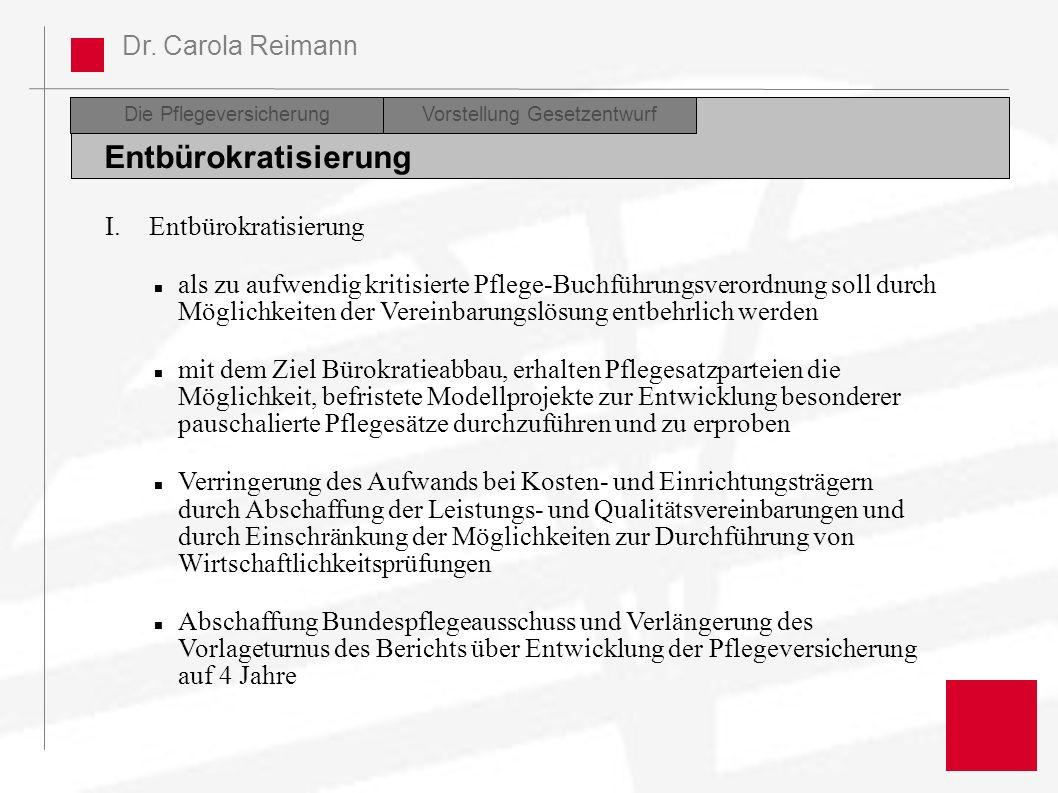 Dr. Carola Reimann Die PflegeversicherungDiskussion Entbürokratisierung Vorstellung Gesetzentwurf I. Entbürokratisierung als zu aufwendig kritisierte