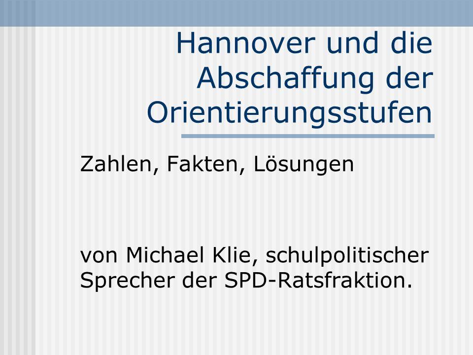 Hannover und die Abschaffung der Orientierungsstufen Zahlen, Fakten, Lösungen von Michael Klie, schulpolitischer Sprecher der SPD-Ratsfraktion.