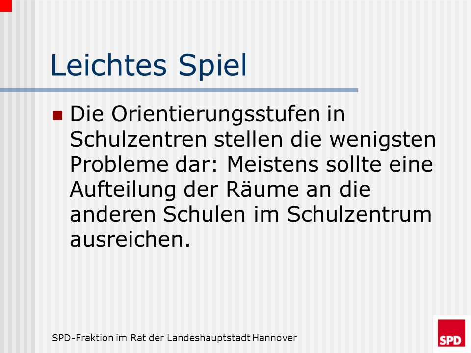 SPD-Fraktion im Rat der Landeshauptstadt Hannover Leichtes Spiel Die Orientierungsstufen in Schulzentren stellen die wenigsten Probleme dar: Meistens