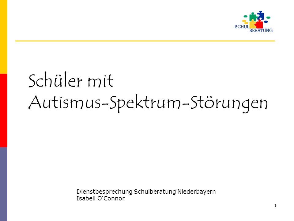 1 Schüler mit Autismus-Spektrum-Störungen Dienstbesprechung Schulberatung Niederbayern Isabell OConnor