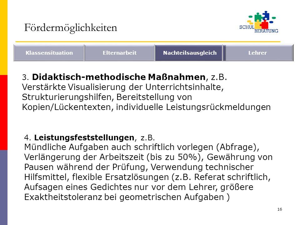 16 KlassensituationElternarbeitNachteilsausgleichLehrer 3. Didaktisch-methodische Maßnahmen, z.B. Verstärkte Visualisierung der Unterrichtsinhalte, St
