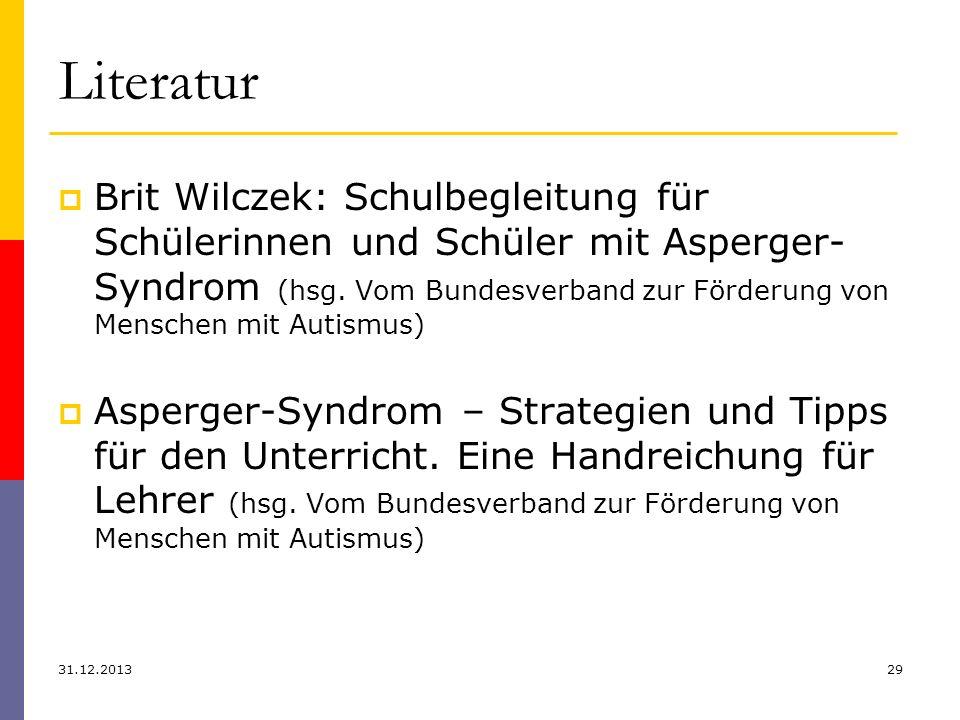 Literatur Brit Wilczek: Schulbegleitung für Schülerinnen und Schüler mit Asperger- Syndrom (hsg. Vom Bundesverband zur Förderung von Menschen mit Auti
