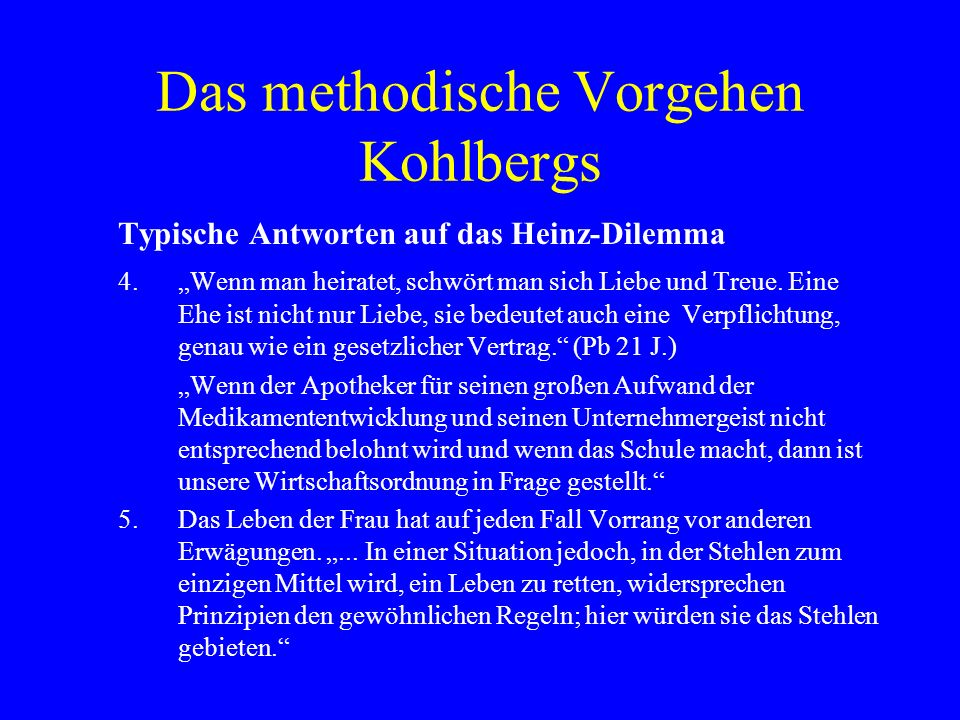 Das methodische Vorgehen Kohlbergs Typische Antworten auf das Heinz-Dilemma 4.