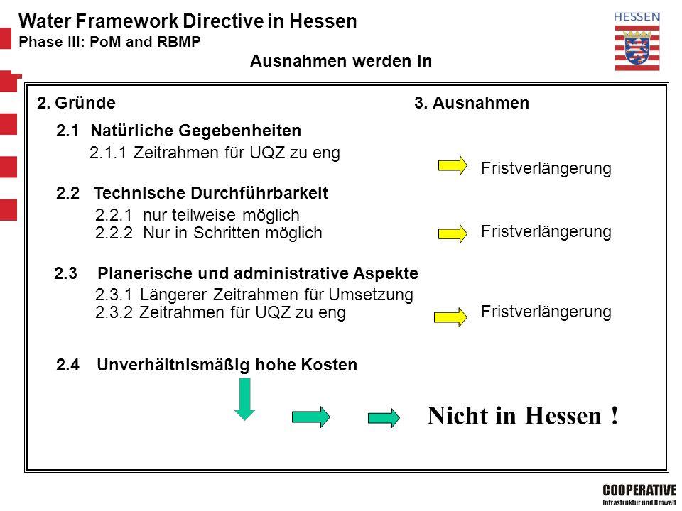 Hessisches Ministerium für Umwelt, ländlichen Raum und Verbraucherschutz 21 Water Framework Directive in Hessen Phase III: PoM and RBMP Ausnahmen werden in 2.Gründe3.