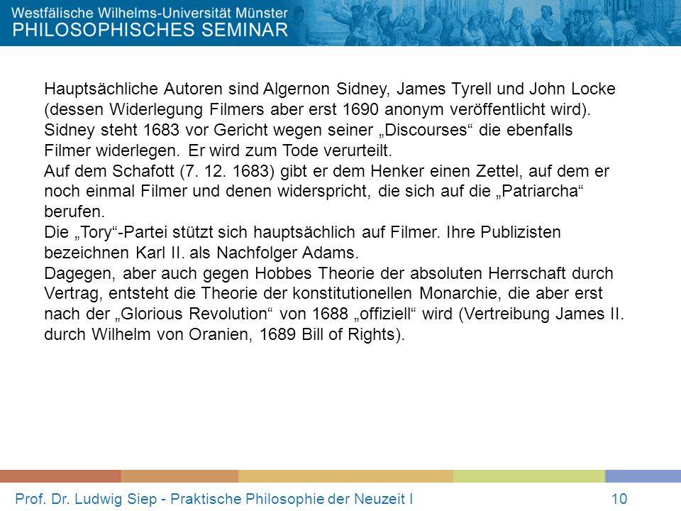 Prof. Dr. Ludwig Siep - Praktische Philosophie der Neuzeit I10 Hauptsächliche Autoren sind Algernon Sidney, James Tyrell und John Locke (dessen Widerl