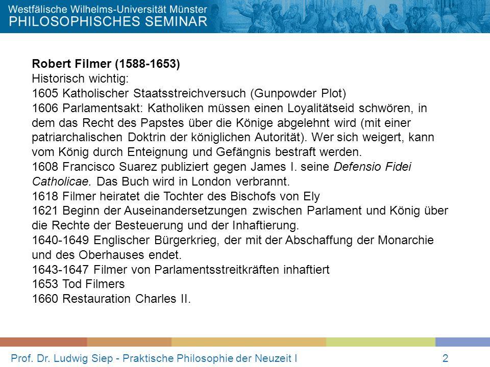 Prof. Dr. Ludwig Siep - Praktische Philosophie der Neuzeit I2 Robert Filmer (1588-1653) Historisch wichtig: 1605 Katholischer Staatsstreichversuch (Gu