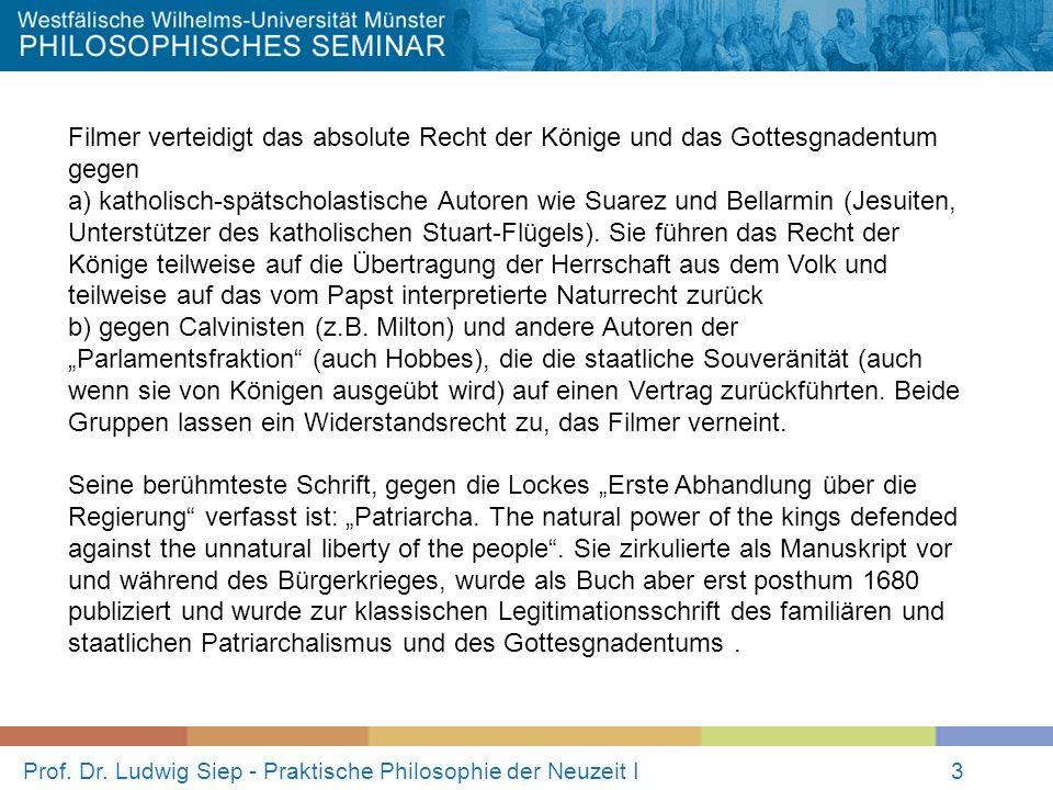 Prof. Dr. Ludwig Siep - Praktische Philosophie der Neuzeit I3 Filmer verteidigt das absolute Recht der Könige und das Gottesgnadentum gegen a) katholi