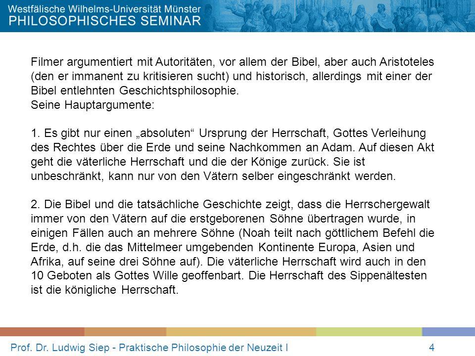 Prof. Dr. Ludwig Siep - Praktische Philosophie der Neuzeit I4 Filmer argumentiert mit Autoritäten, vor allem der Bibel, aber auch Aristoteles (den er