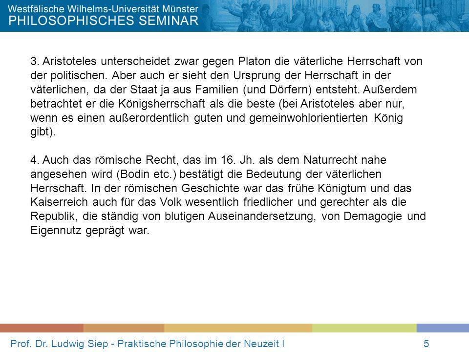 Prof. Dr. Ludwig Siep - Praktische Philosophie der Neuzeit I5 3. Aristoteles unterscheidet zwar gegen Platon die väterliche Herrschaft von der politis