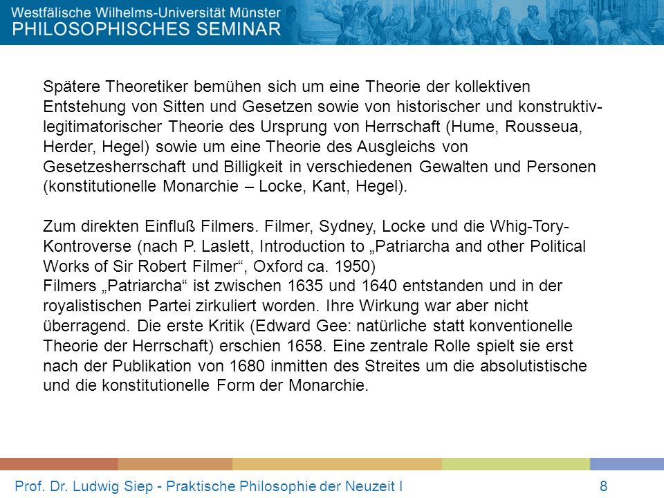 Prof. Dr. Ludwig Siep - Praktische Philosophie der Neuzeit I8 Spätere Theoretiker bemühen sich um eine Theorie der kollektiven Entstehung von Sitten u