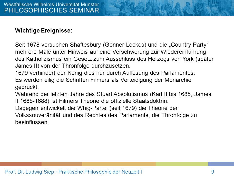 Prof. Dr. Ludwig Siep - Praktische Philosophie der Neuzeit I9 Wichtige Ereignisse: Seit 1678 versuchen Shaftesbury (Gönner Lockes) und die Country Par