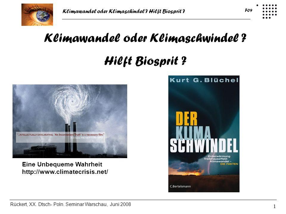 Klimawandel oder Klimaschindel ? Hilft Biosprit ? Rückert, XX. Dtsch- Poln. Seminar Warschau, Juni 2008 F09 1 Eine Unbequeme Wahrheit http://www.clima