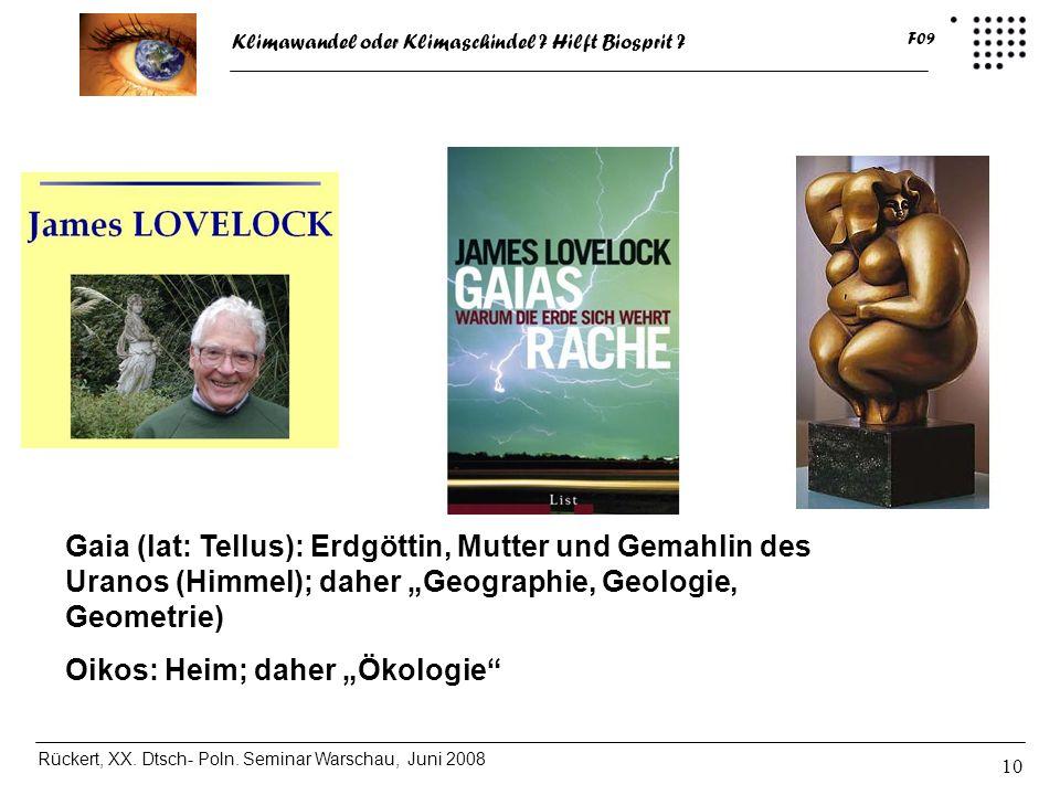 Klimawandel oder Klimaschindel ? Hilft Biosprit ? Rückert, XX. Dtsch- Poln. Seminar Warschau, Juni 2008 F09 10 Gaia (lat: Tellus): Erdgöttin, Mutter u