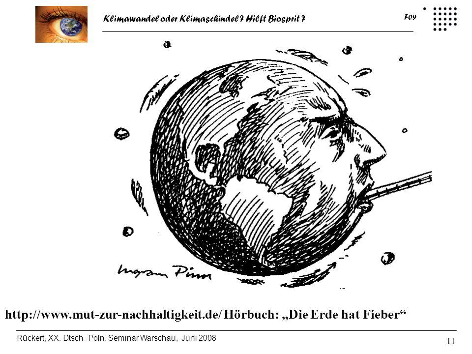 Klimawandel oder Klimaschindel ? Hilft Biosprit ? Rückert, XX. Dtsch- Poln. Seminar Warschau, Juni 2008 F09 11 http://www.mut-zur-nachhaltigkeit.de/ H