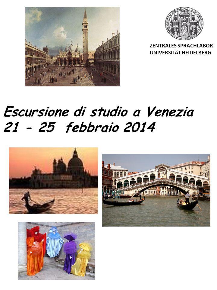 Escursione di studio a Venezia 21 - 25 febbraio 2014 ZENTRALES SPRACHLABOR UNIVERSITÄT HEIDELBERG