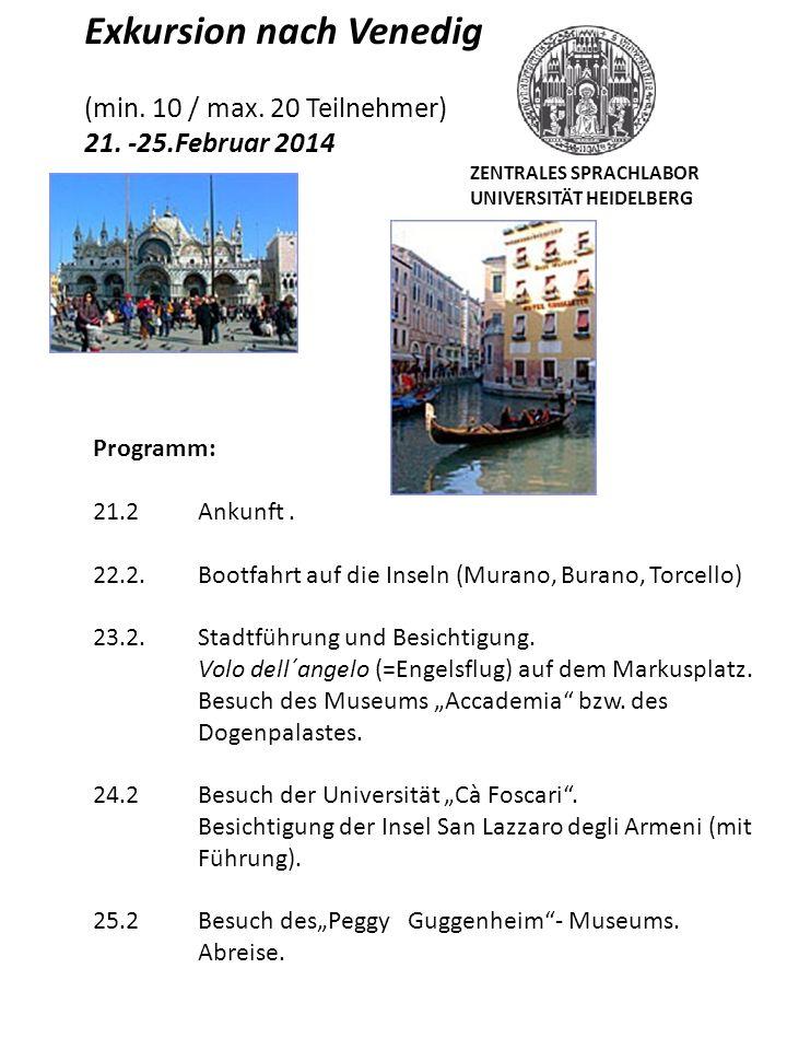 Exkursion nach Venedig (min. 10 / max. 20 Teilnehmer) 21. -25.Februar 2014 Programm: 21.2Ankunft. 22.2.Bootfahrt auf die Inseln (Murano, Burano, Torce