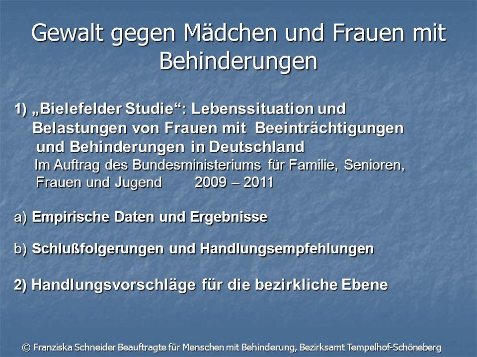 © Franziska Schneider Beauftragte für Menschen mit Behinderung, Bezirksamt Tempelhof-Schöneberg Gewalt gegen Mädchen und Frauen mit Behinderungen 1) B