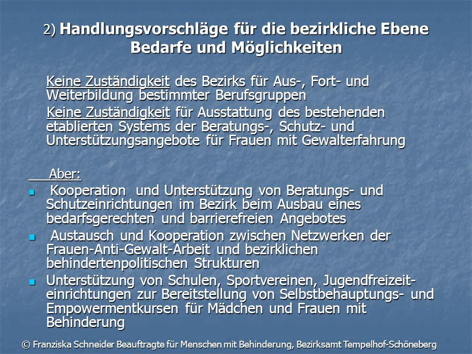 © Franziska Schneider Beauftragte für Menschen mit Behinderung, Bezirksamt Tempelhof-Schöneberg 2) Handlungsvorschläge für die bezirkliche Ebene Bedar