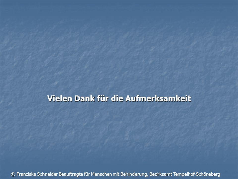 © Franziska Schneider Beauftragte für Menschen mit Behinderung, Bezirksamt Tempelhof-Schöneberg Vielen Dank für die Aufmerksamkeit