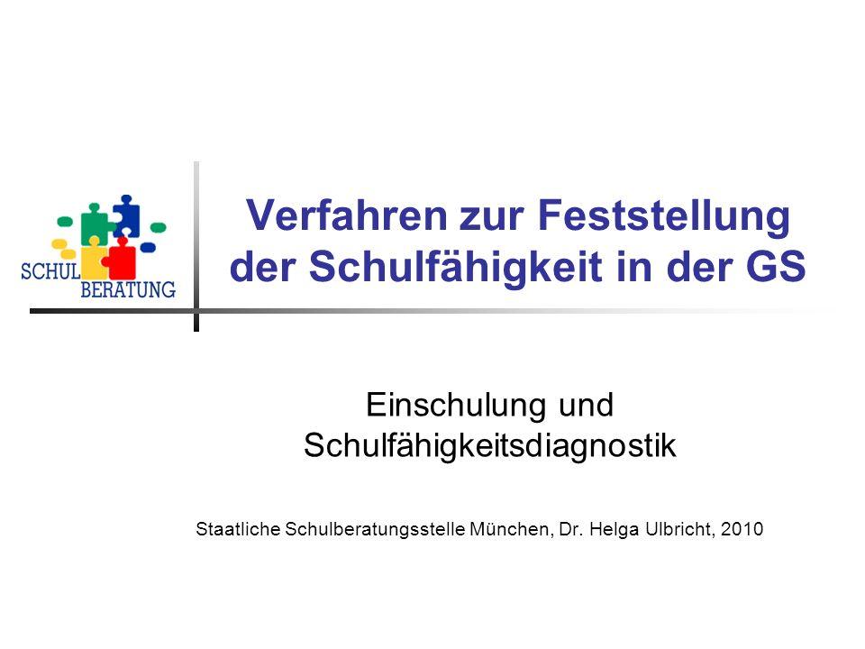 Verfahren zur Feststellung der Schulfähigkeit in der GS Einschulung und Schulfähigkeitsdiagnostik Staatliche Schulberatungsstelle München, Dr. Helga U
