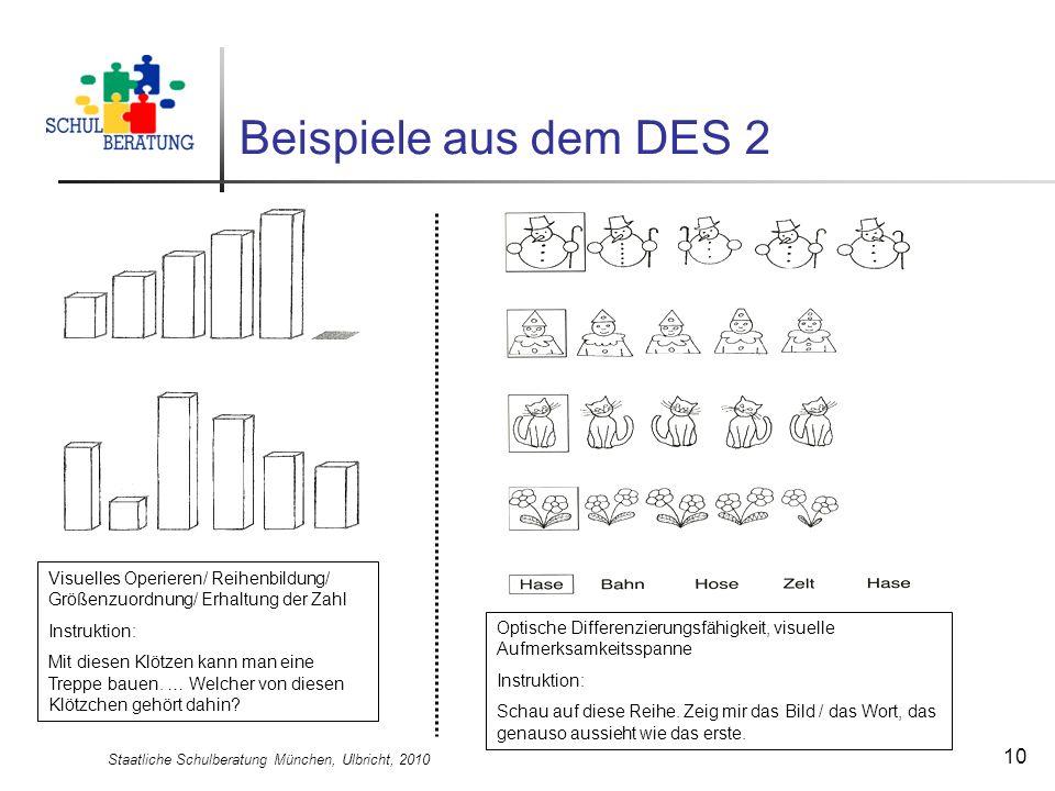 Staatliche Schulberatung München, Ulbricht, 2010 10 Beispiele aus dem DES 2 Visuelles Operieren/ Reihenbildung/ Größenzuordnung/ Erhaltung der Zahl In