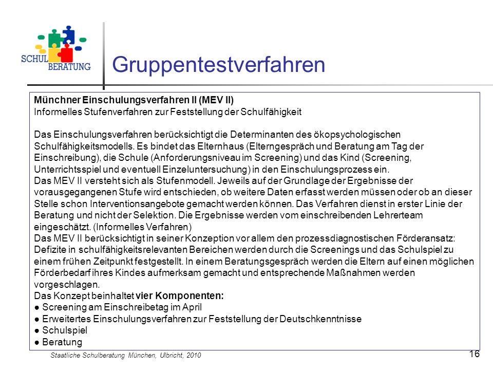 Staatliche Schulberatung München, Ulbricht, 2010 16 Gruppentestverfahren Münchner Einschulungsverfahren II (MEV II) Informelles Stufenverfahren zur Fe