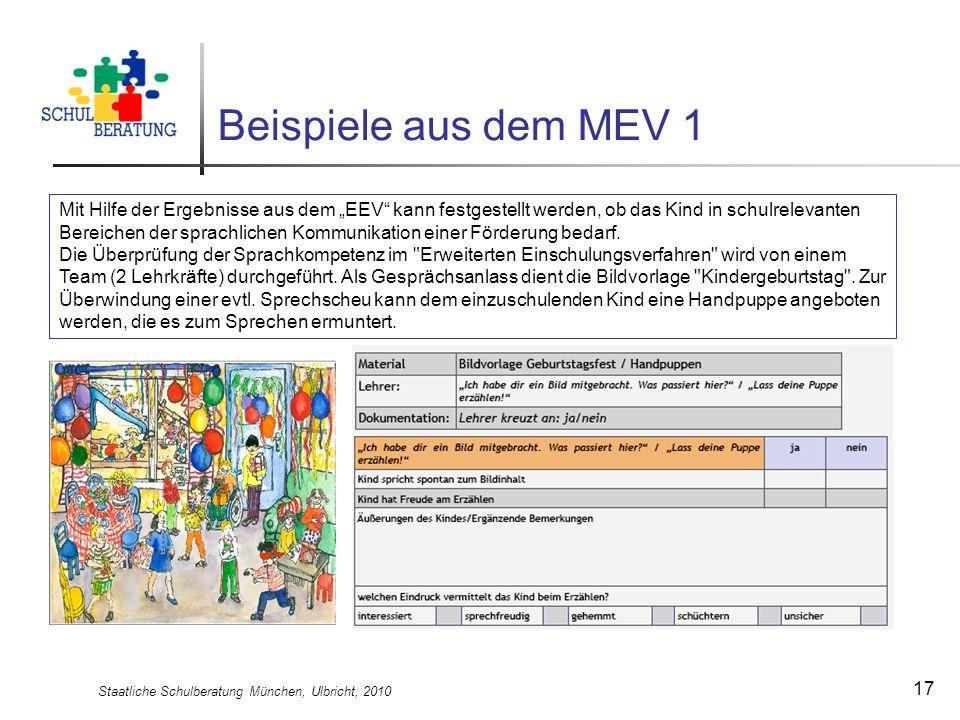 Staatliche Schulberatung München, Ulbricht, 2010 17 Beispiele aus dem MEV 1 Mit Hilfe der Ergebnisse aus dem EEV kann festgestellt werden, ob das Kind