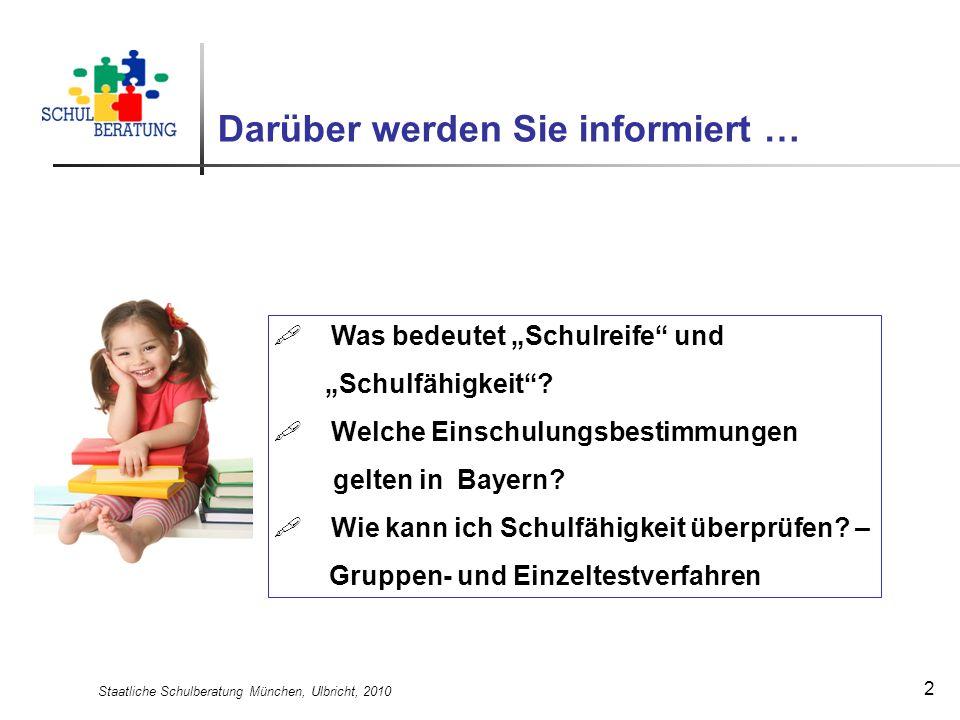 Staatliche Schulberatung München, Ulbricht, 2010 2 Darüber werden Sie informiert … Was bedeutet Schulreife und Schulfähigkeit? Welche Einschulungsbest