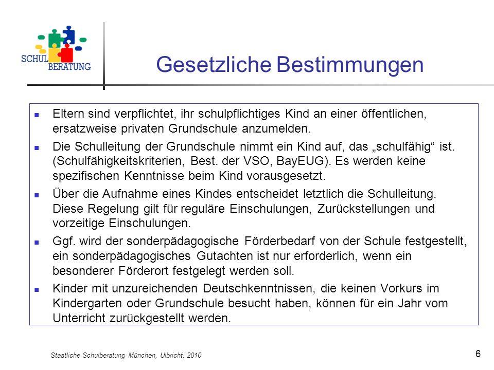 Staatliche Schulberatung München, Ulbricht, 2010 6 Gesetzliche Bestimmungen Eltern sind verpflichtet, ihr schulpflichtiges Kind an einer öffentlichen,
