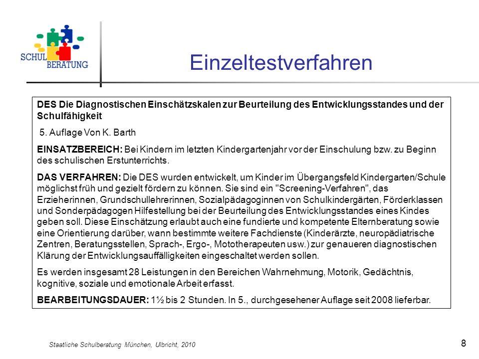 Staatliche Schulberatung München, Ulbricht, 2010 8 Einzeltestverfahren DES Die Diagnostischen Einschätzskalen zur Beurteilung des Entwicklungsstandes