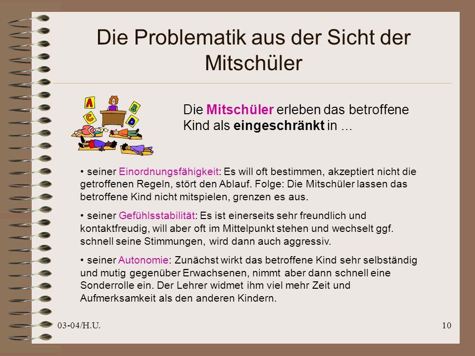 03-04/H.U.10 Die Problematik aus der Sicht der Mitschüler Die Mitschüler erleben das betroffene Kind als eingeschränkt in...