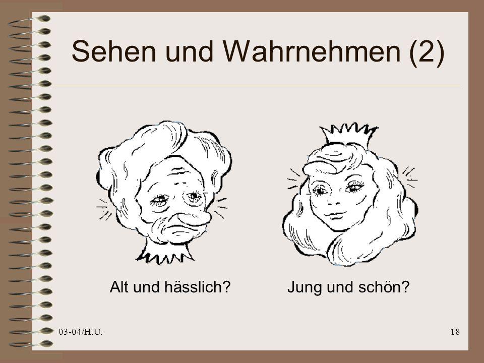 03-04/H.U.18 Sehen und Wahrnehmen (2) Alt und hässlich?Jung und schön?