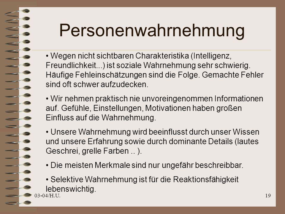 03-04/H.U.19 Personenwahrnehmung Wegen nicht sichtbaren Charakteristika (Intelligenz, Freundlichkeit...) ist soziale Wahrnehmung sehr schwierig.