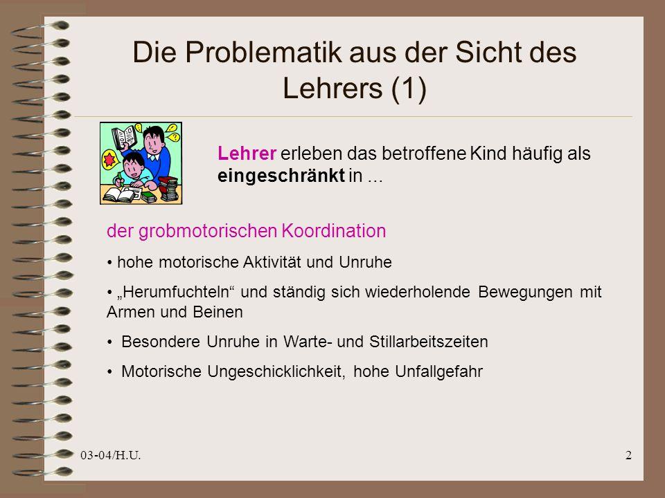 03-04/H.U.3 Die Problematik aus der Sicht des Lehrers (2) Lehrer erleben das betroffene Kind häufig als eingeschränkt in...
