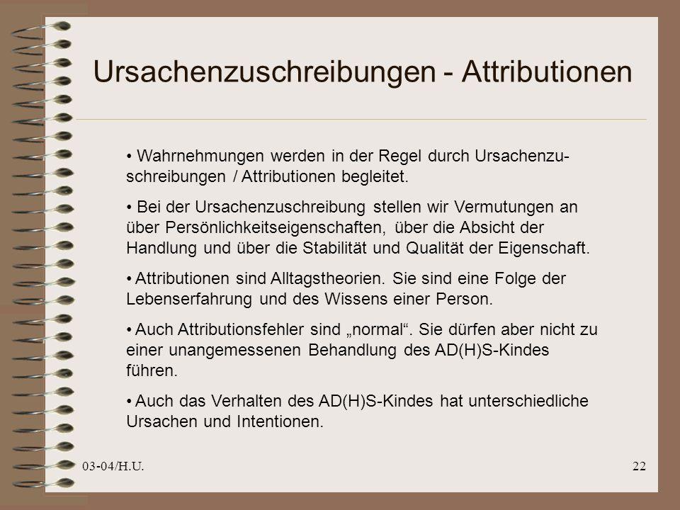 03-04/H.U.22 Ursachenzuschreibungen - Attributionen Wahrnehmungen werden in der Regel durch Ursachenzu- schreibungen / Attributionen begleitet.