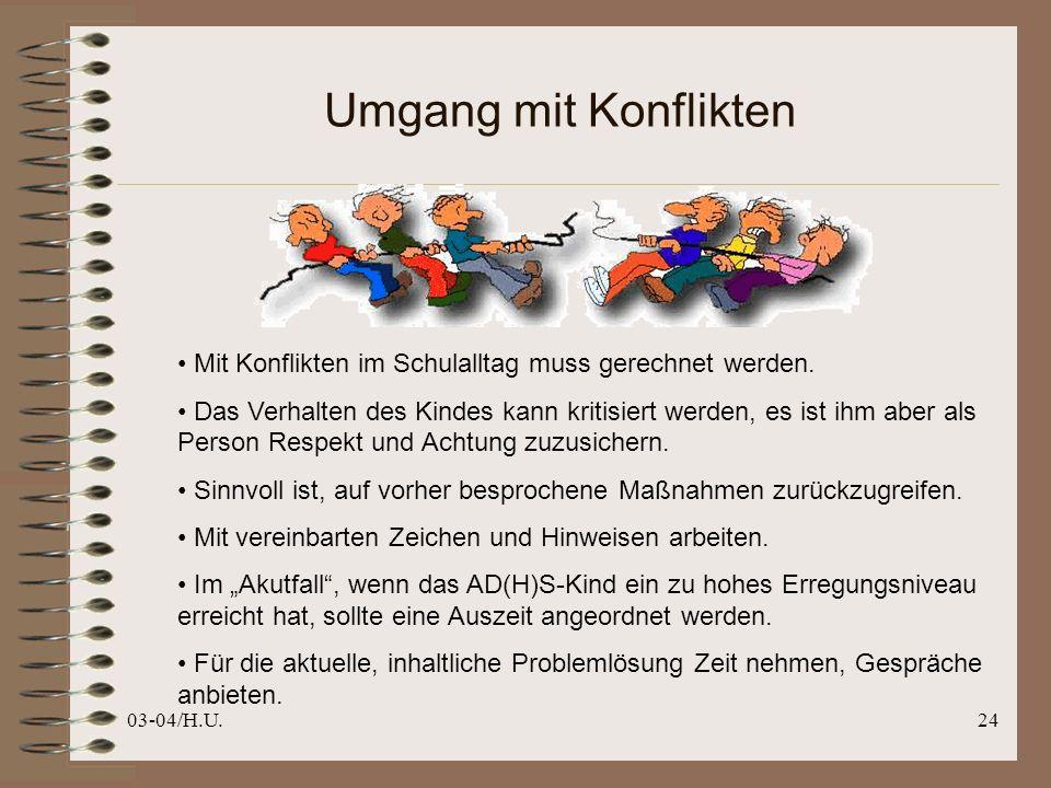 03-04/H.U.24 Umgang mit Konflikten Mit Konflikten im Schulalltag muss gerechnet werden.