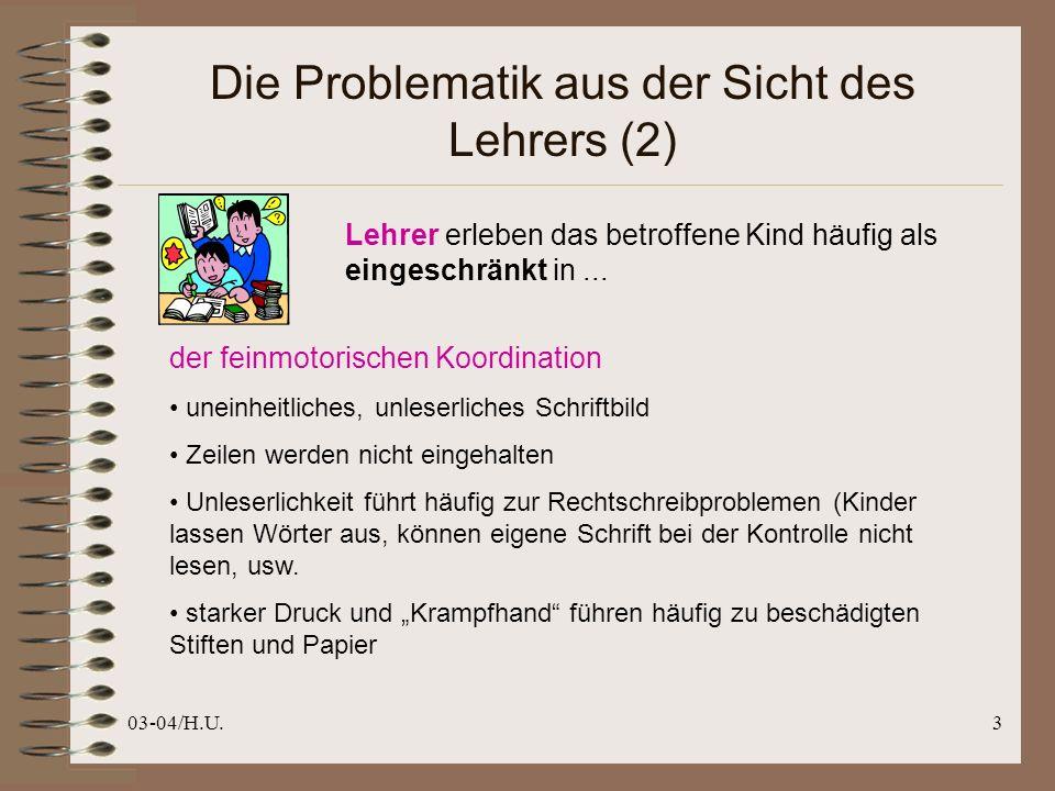03-04/H.U.4 Die Problematik aus der Sicht des Lehrers (3) Lehrer erleben das betroffene Kind häufig als eingeschränkt in...