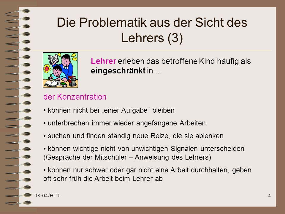 03-04/H.U.5 Die Problematik aus der Sicht des Lehrers (4) Lehrer erleben das betroffene Kind häufig als eingeschränkt in...