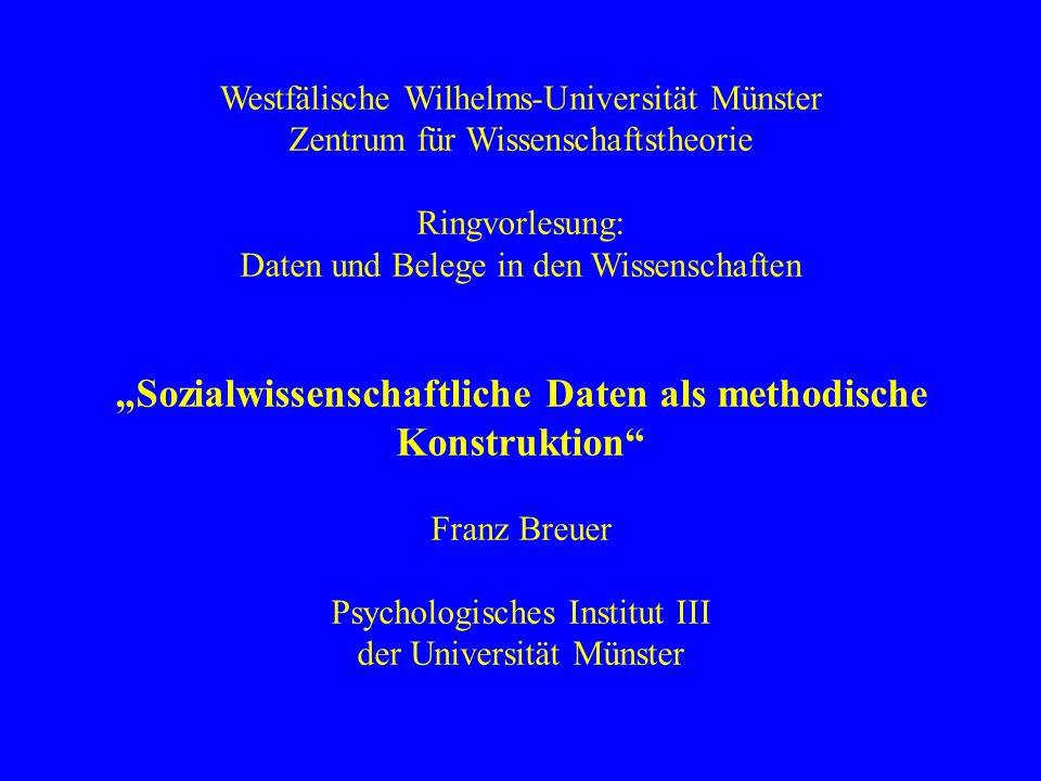 Westfälische Wilhelms-Universität Münster Zentrum für Wissenschaftstheorie Ringvorlesung: Daten und Belege in den Wissenschaften Sozialwissenschaftlic