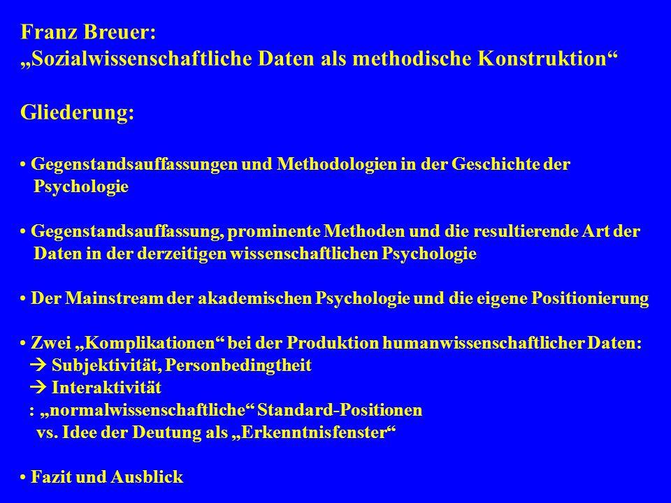 Franz Breuer: Sozialwissenschaftliche Daten als methodische Konstruktion Gliederung: Gegenstandsauffassungen und Methodologien in der Geschichte der P