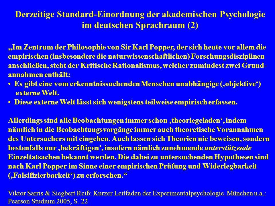 Derzeitige Standard-Einordnung der akademischen Psychologie im deutschen Sprachraum (2) Im Zentrum der Philosophie von Sir Karl Popper, der sich heute