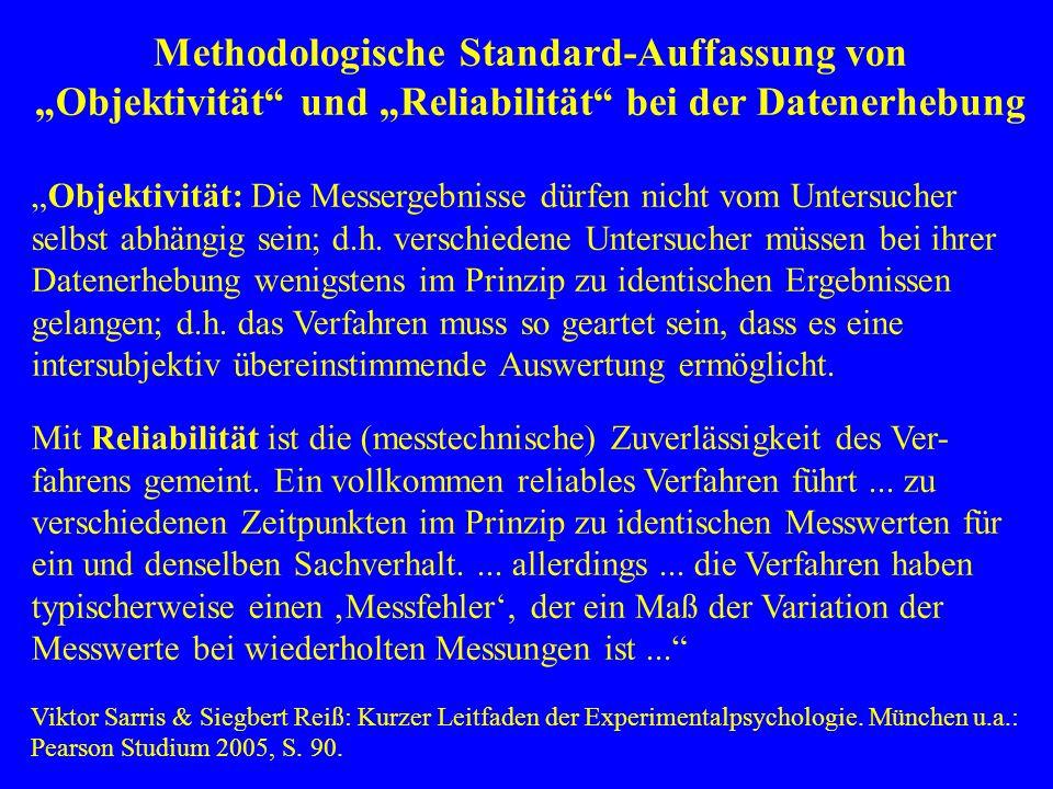 Methodologische Standard-Auffassung von Objektivität und Reliabilität bei der Datenerhebung Objektivität: Die Messergebnisse dürfen nicht vom Untersuc