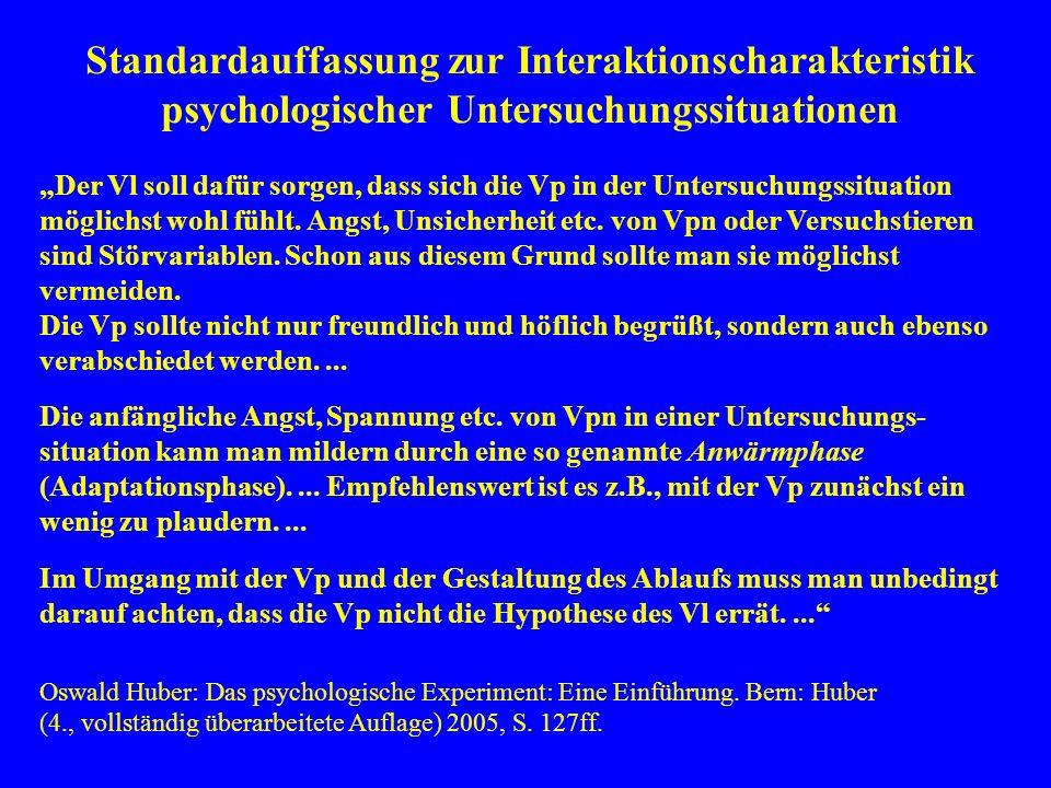 Standardauffassung zur Interaktionscharakteristik psychologischer Untersuchungssituationen Der Vl soll dafür sorgen, dass sich die Vp in der Untersuch
